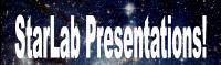 StarLab Presentations!