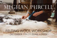 Felting Wool Workshop with Meghan Purcell