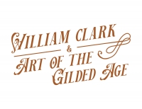 William Clark and the Art of the Gilded Age