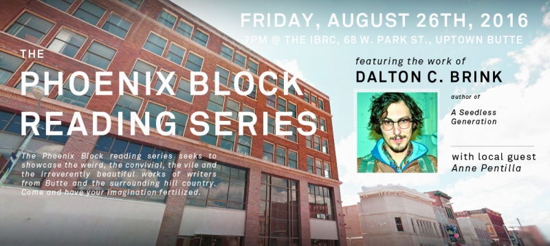 Phoenix Block Reading Series: Dalton C  Brink 08/26/2016 Butte