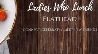 Ladies Who Lunch Flathead