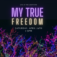 Live at the Loop: My True Freedom