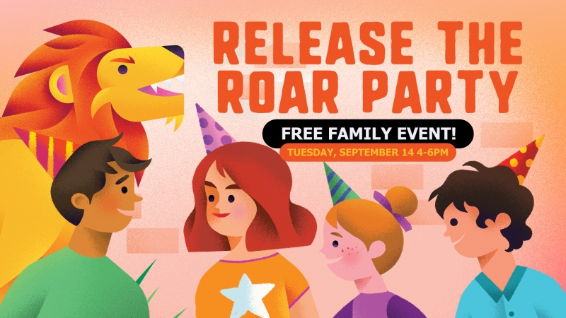 Release the Roar Party! | Free Family Event