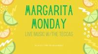Margarita Monday & Live Music w/ The Teccas