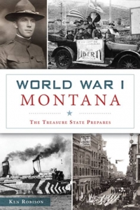 World War I Montana: The Treasure State Prepares - Ken Robison