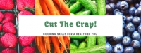 Cut the Crap - Cooking Skills for a Healthier You