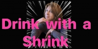 Drink with a Shrink