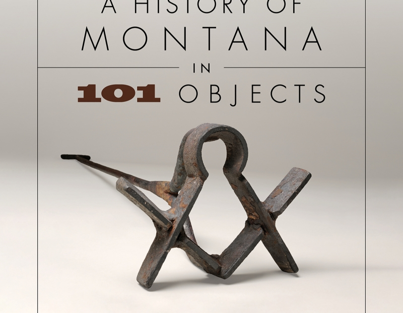 A History of Montana in 101 Objects