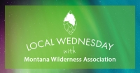Local Wednesday with Montana Wilderness Association