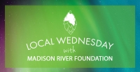 Local Wednesday with Madison River Foundation