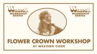 Wassail Flower Crown Workshop