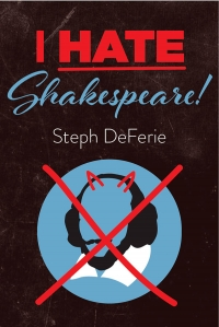 CLOTA Presents! I Hate Shakespeare by Steph DeFerie