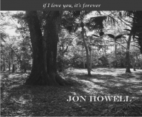 Jon Howell - if I love you, it's forever (ALBUM)